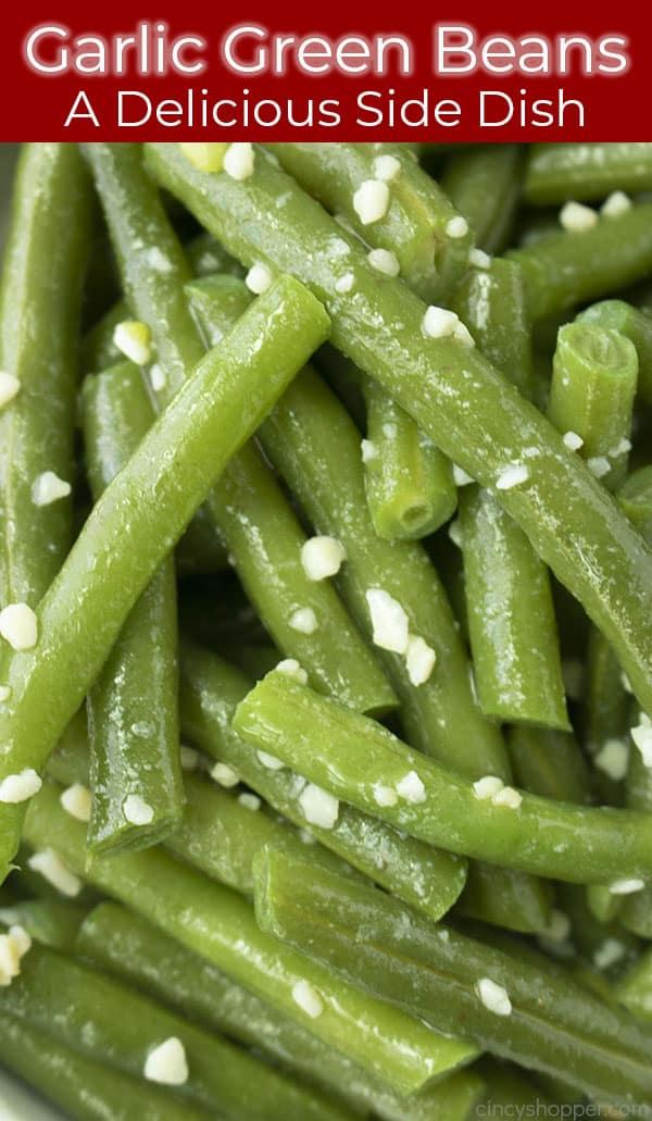 Long pin image with closeup of garlic green beans text Garlic Green Beans, a Delicious Side Dish.